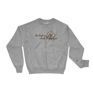 No Babies, Just Puppies - Champion Sweatshirt
