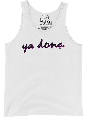 Ya Done - Tank Top , Tank , Polly & Crackers Apparel