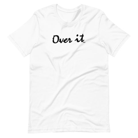 Over It - Shirt