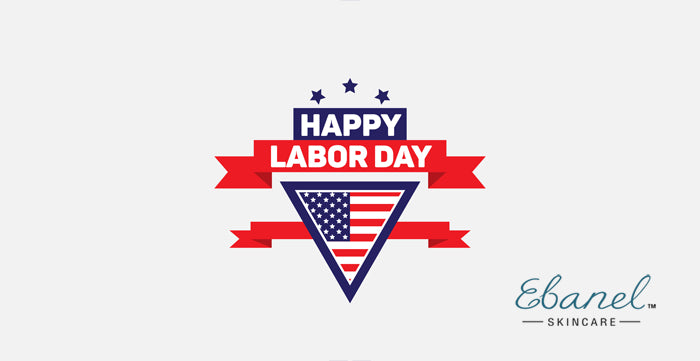 Happy Labor Day From Ebanel Skincare!