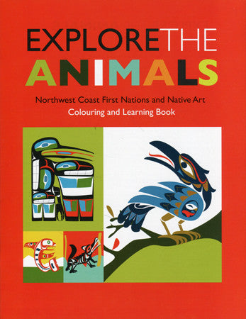 Explore the Animals - Northwest Coast First Nations and Native Art Colouring Book