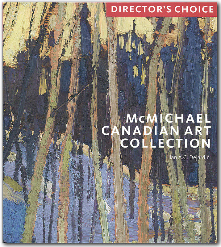 Director's Choice - McMichael Canadian Art Collection
