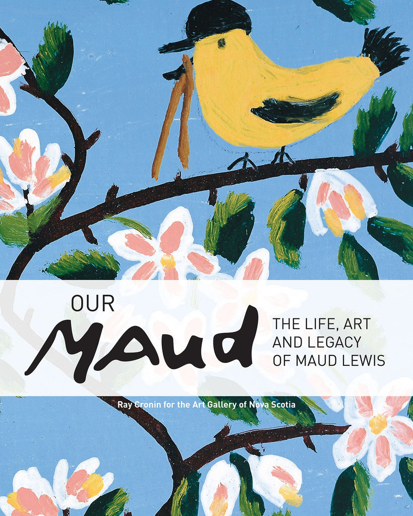 Our Maud: The Life, Art and Legacy of Maud Lewis