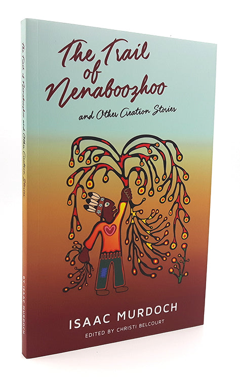 The Trail of Nenaboozhoo - Isaac Murdoch
