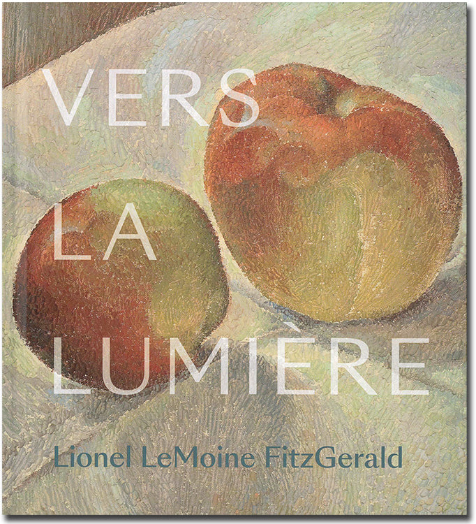 Vers la Lumiere: Lionel LeMoine FitzGerald - Exhibition Catalogue