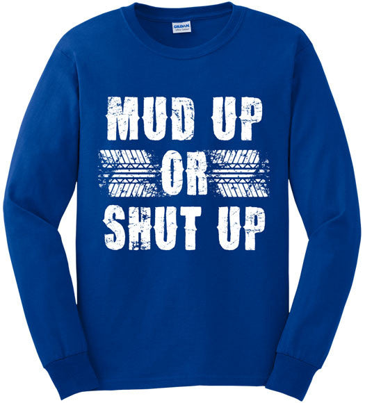 Royal - Men's Mud Up or Shut Up Long Sleeve Tee