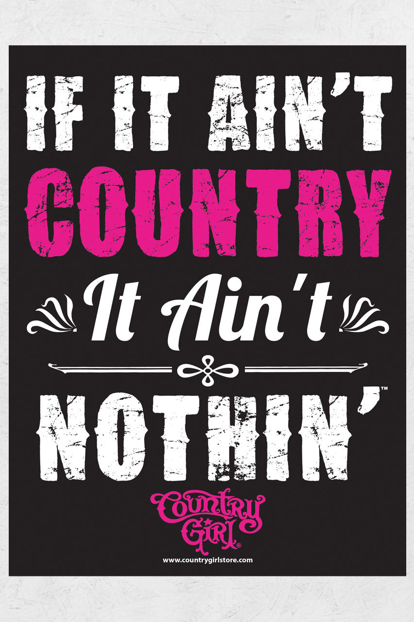 "Country Girl® - Ain't Country Ain't Nothin 18"" x 24"" Poster"