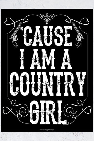 "Country Girl® - Cause I'm a 18"" x 24"" Poster"