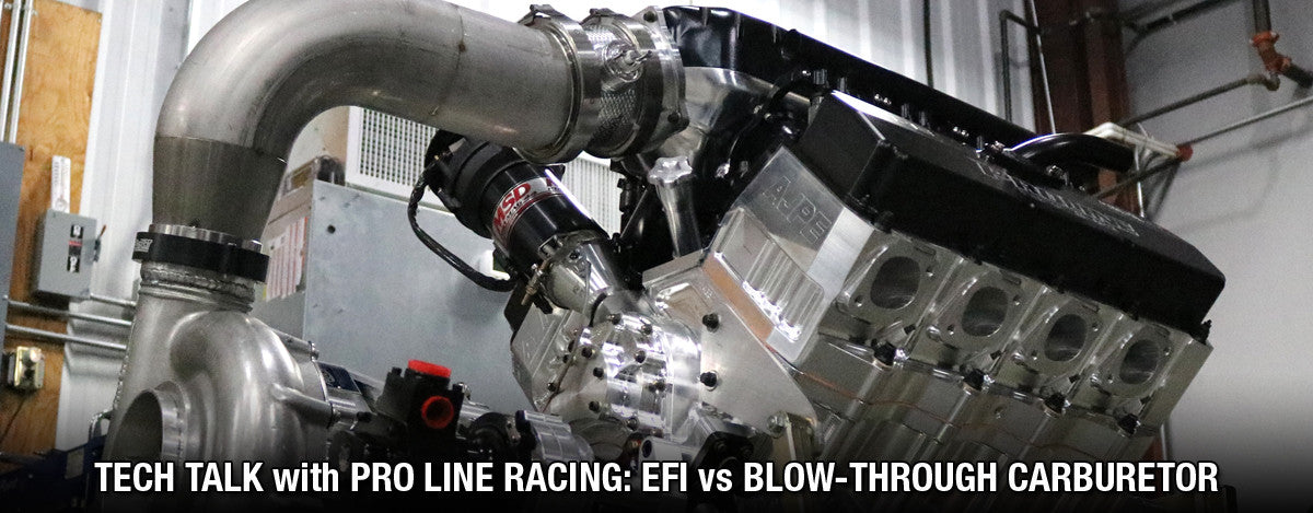 TECH TALK WITH PRO LINE RACING: EFI vs BLOW-THROUGH CARBURETOR ON PROCHARGED ENGINES