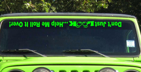 Don't Just Look Help Me Roll It Over Windshield Banner fits Jeep Wrangler. Humor Decals