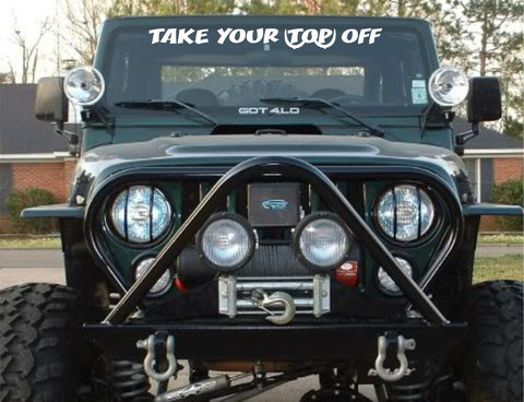 Take Your Top Off Windshield Banner fits Jeep