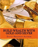 Build Wealth With Gold And Silver: Practical Strategies And Tips For Smart Dummies