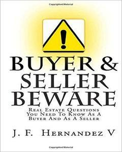 Buyers & Sellers Beware: Real Estate Questions You Need To Know As A Buyer And As A Seller