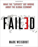 Failed: What The 'Experts' Got Wrong About The Global Economy
