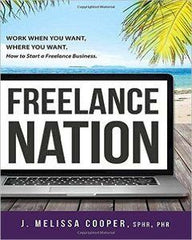 Freelance Nation: Work When You Want, Where You Want. How To Start A Freelance Business.