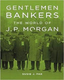Gentlemen Bankers: The World Of J. P. Morgan