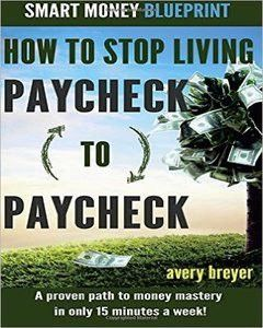 How To Stop Living Paycheck To Paycheck: A Proven Path To Money Mastery In Only 15 Minutes A Week!