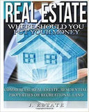 Real Estate: Where Should You Put Your Money - Commercial Real Estate, Residential Properties Or Recreational Land