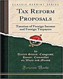 Tax Reform Proposals: Taxation Of Foreign Income And Foreign Taxpayers (Classic Reprint)