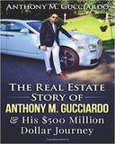 The Real Estate Story Of Anthony M. Gucciardo & His $500 Million Dollar Journey