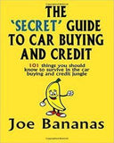 The 'Secret' Guide To Car Buying And Credit: 101 Things You Should Know To Survive In The Car Buying And Credit Jungle