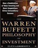 The Warren Buffett Philosophy Of Investment: How A Combination Of Value Investing And Smart Acquisitions Drives Extraordinary Success
