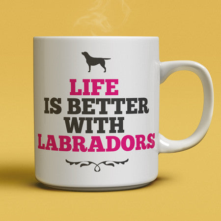 Life Is Better With Labradors - Coffee Mug