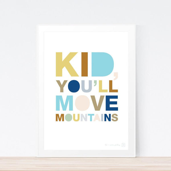 'Kid, You'll Move Mountains' art print