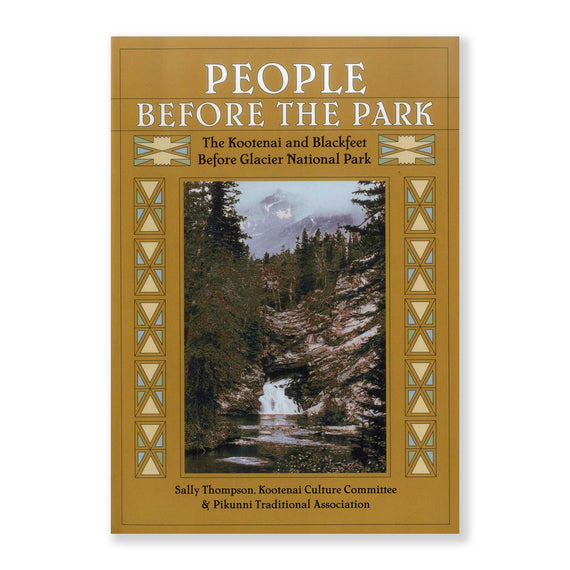 People Before the Park: The Kootenai and Blackfeet before Glacier National Park | Parks Project | National Park Books