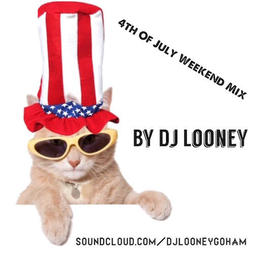 DJ Looney 4th of July Weekend Mix