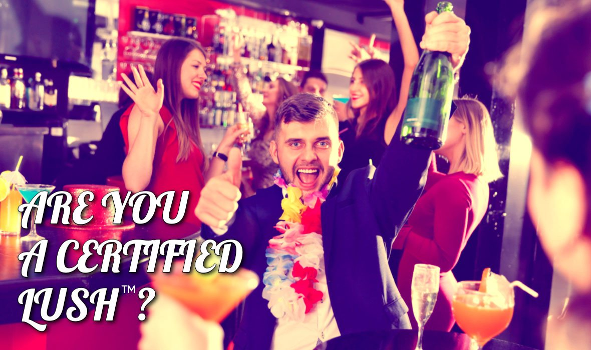 Are You a Certified Lush?