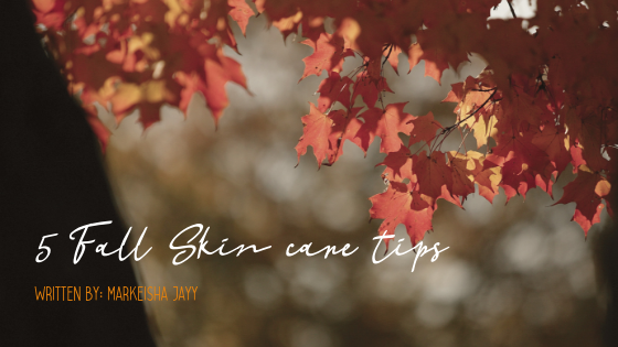 5 Fall Skin care tips