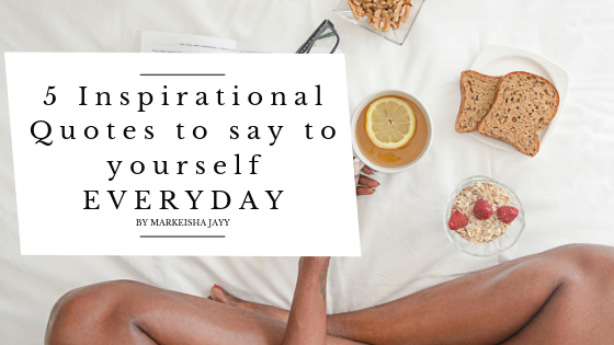 5 Inspirational Quotes to say to yourself EVERYDAY