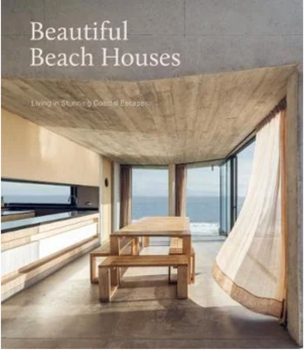 Beautiful Beach Houses Living in Stunning Coastal Escapes By: IMAGES PUBLISHING