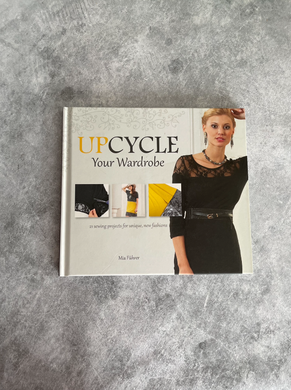 Upcycle Your Wardrobe: 21 Sewing Projects For Unique, New Fashions Hardcover – 1 October 2015 by FUHRER MIA (Author)