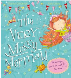 The Very Messy Mermaid Because you can't be neat ALL the time!- Children's Book