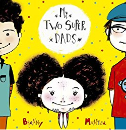 My Two Super Dads (My Super Family Book 1) By Bronwyn Fallens