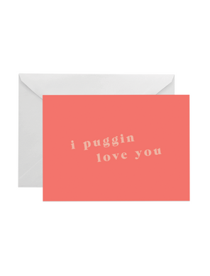 OH EM GEE PAPER: I PUGGIN' LOVE YOU GREETING CARD