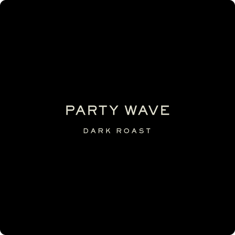 PARTY WAVE , DARK ROAST