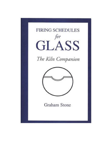 """Firing Schedules for Glass - The Kiln Companion"" by Graham Stone"