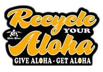 recycle your aloha. give aloha, get aloha
