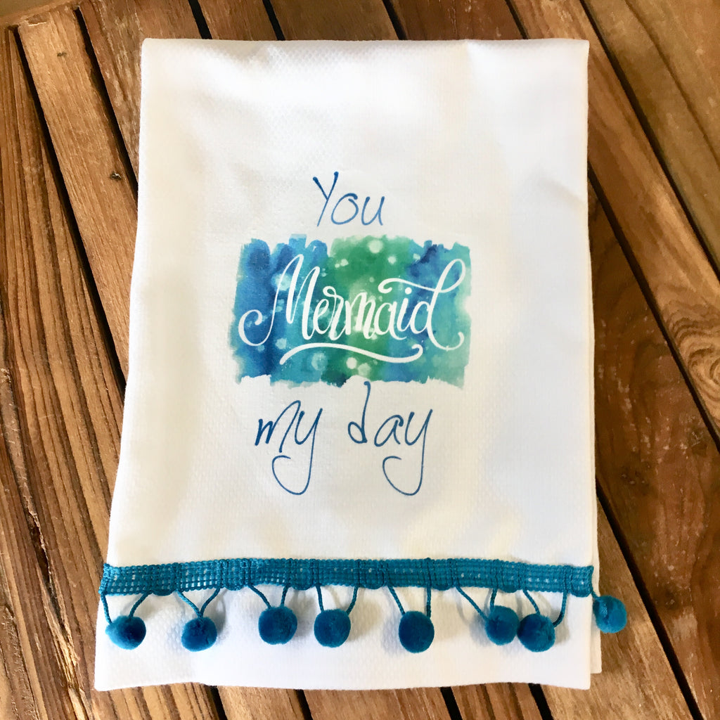 You Mermaid My Day Tea Towel