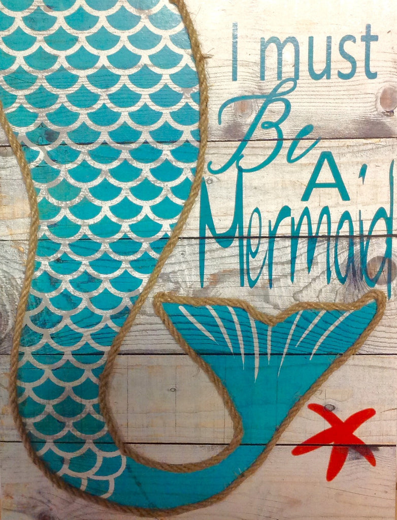 I Must be a Mermaid Wood Sign