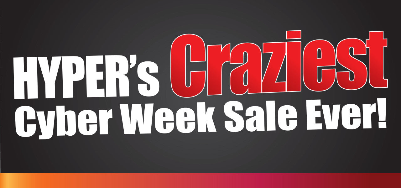 Hyper's Craziest Cyber Week Sale Ever!