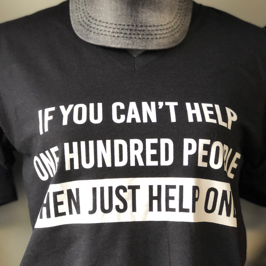 If You Can't Help 100... T-shirt
