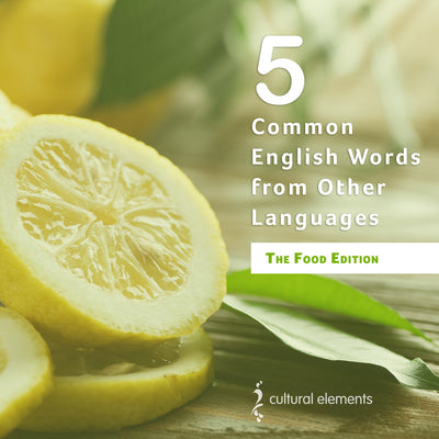 5 Common English Words From Other Languages: Foods