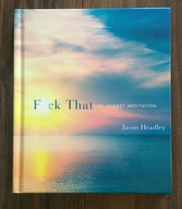 """Fuck That - An Honest Meditation"""