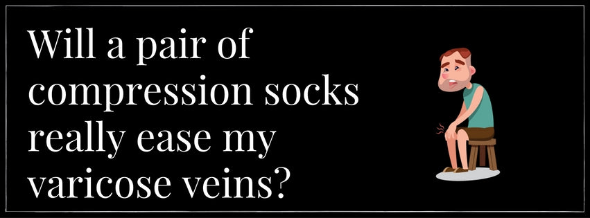 Will a pair of compression socks really ease my varicose veins?