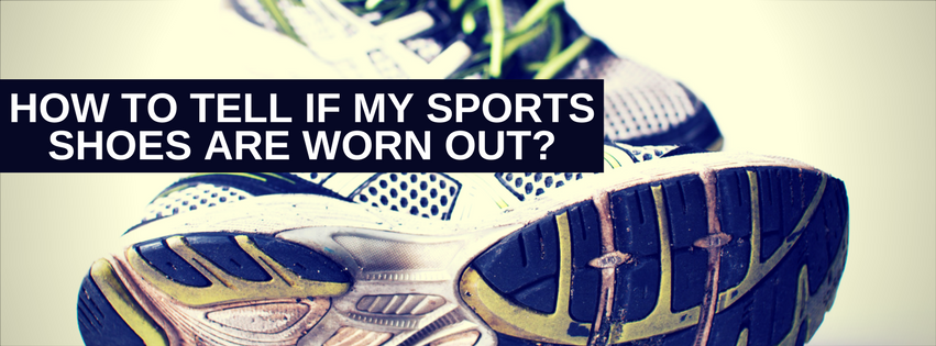 How to tell if my sports shoes are worn out?