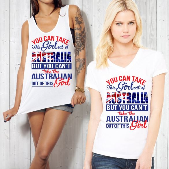 T-Shirt Tank or Cut Sleeve - You Cant Take Australia Out of This Girl - aussie-shirt-co